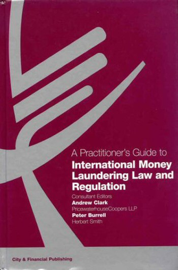 A Practitioner's Guide to International Money Laundering Law and Regulation
